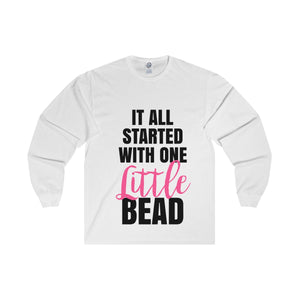 It All Started With One Little Bead Unisex Long Sleeve Tee