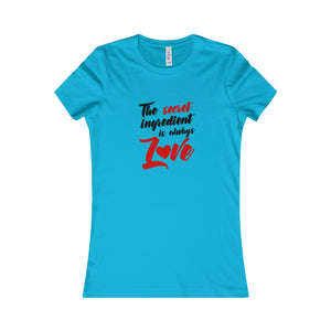 The Secret Ingredient Is Always Love Women's Favorite Tee