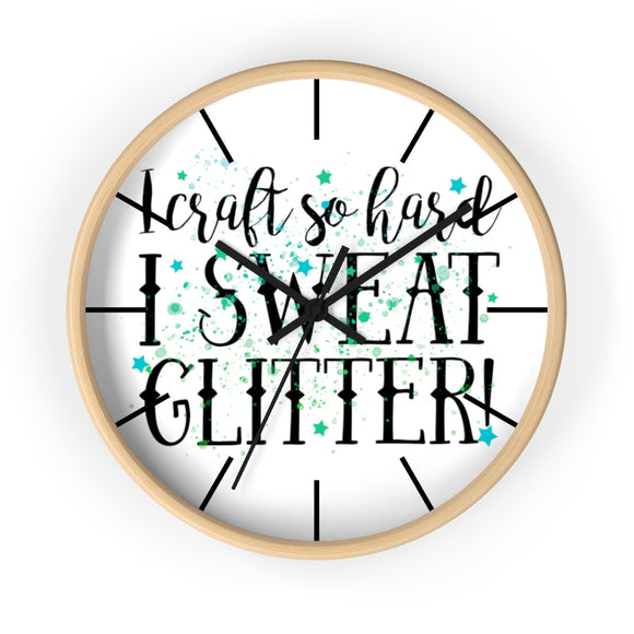 I Craft So Hard I Sweat Glitter Wall clock