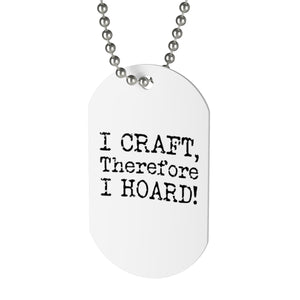 I Craft, Therefore I Hoard! Dog Tag