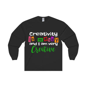 Creativity Is Messy And I Am Very Creative Unisex Long Sleeve Tee
