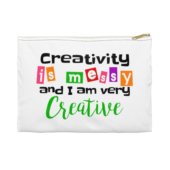 Creativity is Messy And I Am Very Creative Accessory Pouch
