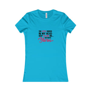 The Little Voices In My Head Keep Telling Me...Get More Yarn Women's Favorite Tee
