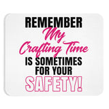 Remember My Crafting Time Is Sometimes For Your Safety Mousepad