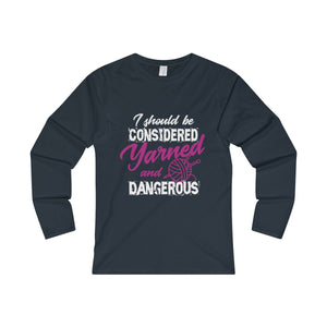 I Should Be Considered Yarned And Dangerous Women's Fitted Long Sleeve Tee