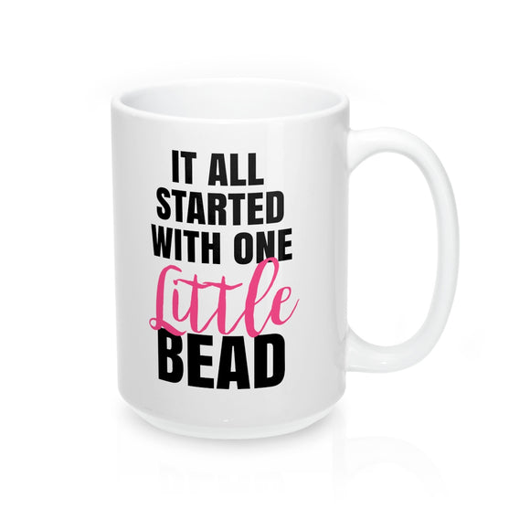 It All Started With One Little Bead Mug 15 oz