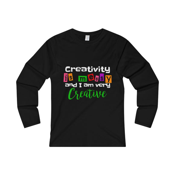 Creativity Is Messy And I Am Very Creative Women's Fitted Long Sleeve Tee