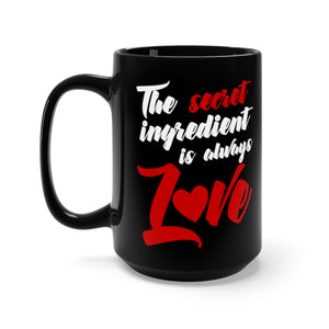 The Secret Ingredient Is Always Love Black Mug 15oz