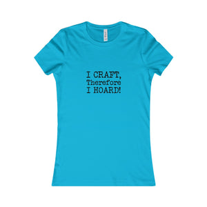 I Craft, Therefore I Hoard! Women's Favorite Tee