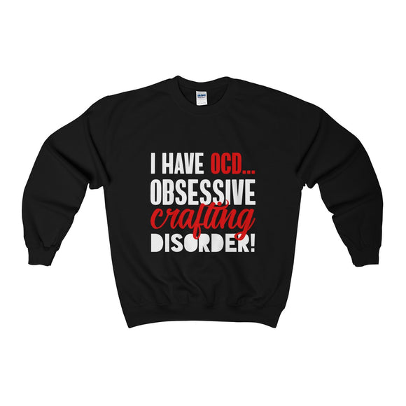 I Have OCD...Obsessive Crafting Disorder Unisex Heavy Blend™ Crewneck Sweatshirt