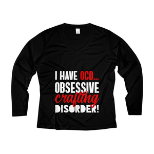 I Have OCD...Obsessive Crafting Disorder Women's Long Sleeve Performance V-neck Tee