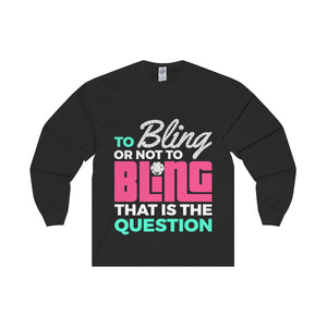 To Bling Or Not To Bling Unisex Long Sleeve Tee
