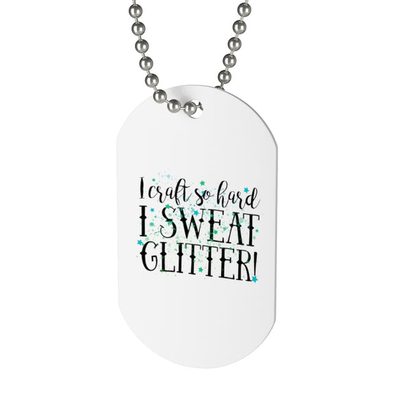 I Craft So Hard I Sweat Glitter Dog Tag