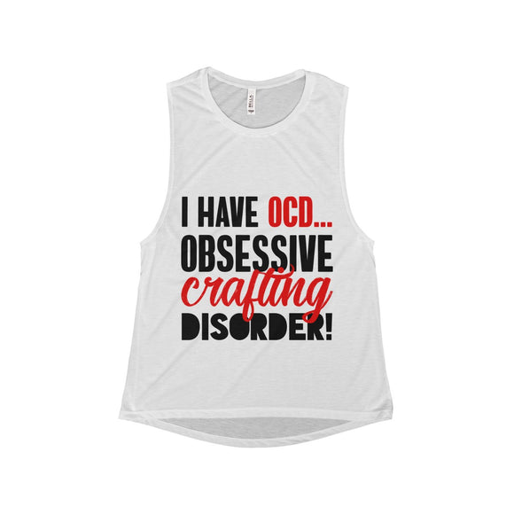 I Have OCD...Obsessive Crafting Disorder Women's Flowy Scoop Muscle Tank