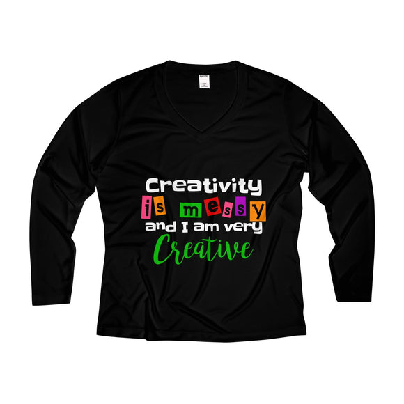 Creativity Is Messy And I Am Very Creative  Women's Long Sleeve Performance V-neck Tee