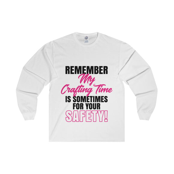 Remember My Crafting Time Is Sometimes For Your Safety Unisex Long Sleeve Tee