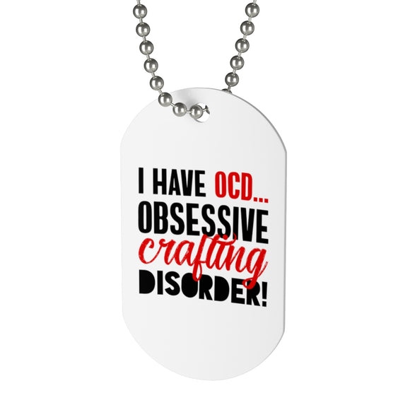 I Have OCD...Obsessive Crafting Disorder Dog Tag