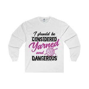 I Should Be Considered Yarned And Dangerous Unisex Long Sleeve Tee