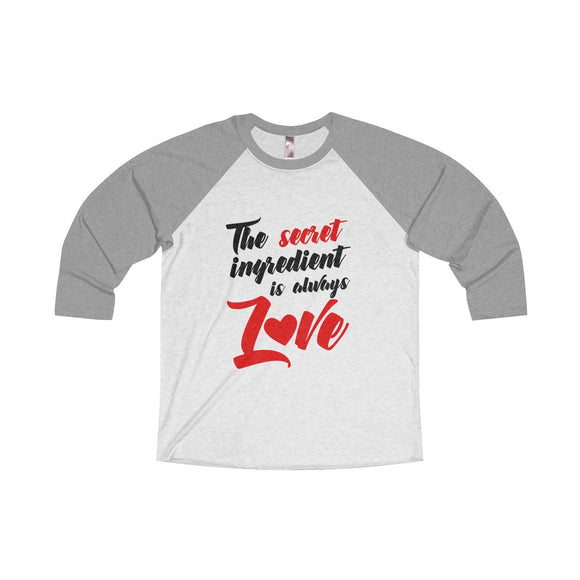 The Secret Ingredient Is Always Love Unisex Tri-Blend 3/4 Raglan Tee