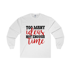 Too Many Ideas Not Enough Time Unisex Long Sleeve Tee