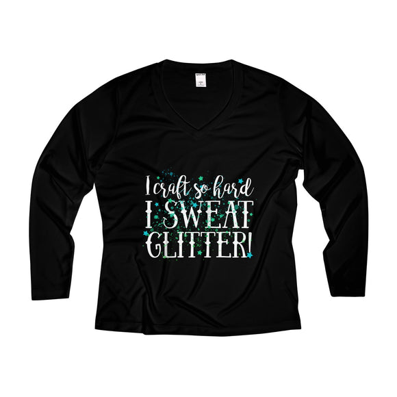 I Craft So Hard I Sweat Glitter Women's Long Sleeve Performance V-neck Tee