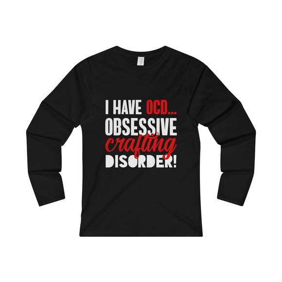 I Have OCD...Obsessive Crafting Disorder Women's Fitted Long Sleeve Tee