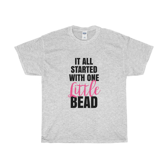 It All Started With One Little Bead Unisex Heavy Cotton Tee