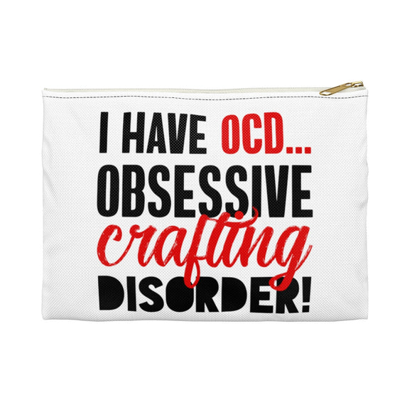 I Have OCD...Obsessive Crafting Disorder Accessory Pouch