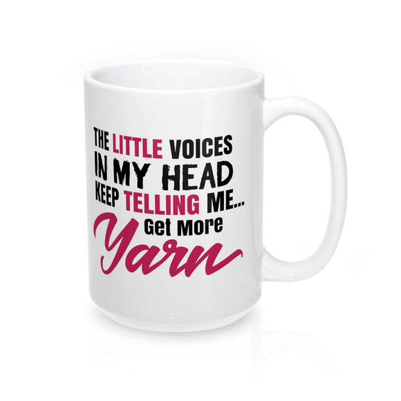 The Little Voices In My Head Keep Telling Me...Get More Yarn Mug 15oz