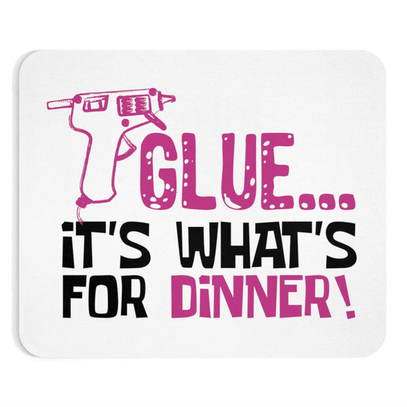 Glue...It's What's For Dinner! Mousepad