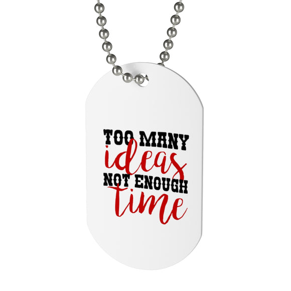 Too Many Ideas Not Enough Time Dog Tag