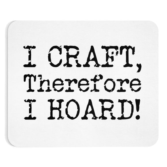 I Craft, Therefore I Hoard! Mousepad
