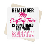 Remember My Crafting Time Is Sometimes For Your Safety Square Paper Coaster Set - 6pcs