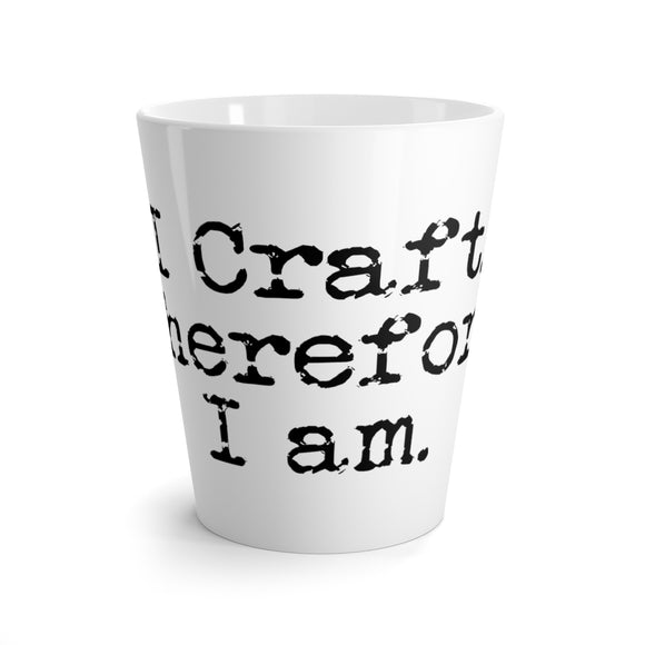 I Craft. Therefore I Am. Latte Mug