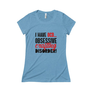 I Have OCD...Obsessive Crafting Disorder Triblend Short Sleeve Tee