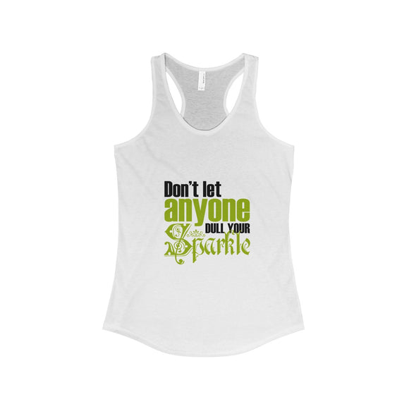 Don't Let Anyone Dull Your Sparkle Women's Ideal Racerback Tank
