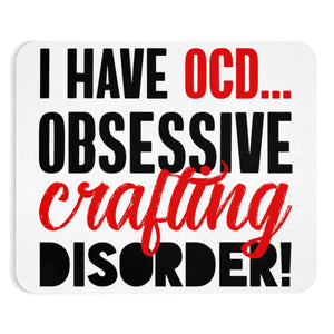 I Have OCD...Obsessive Crafting Disorder Mousepad