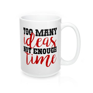 Too Many Ideas Not Enough Time Mug 15oz