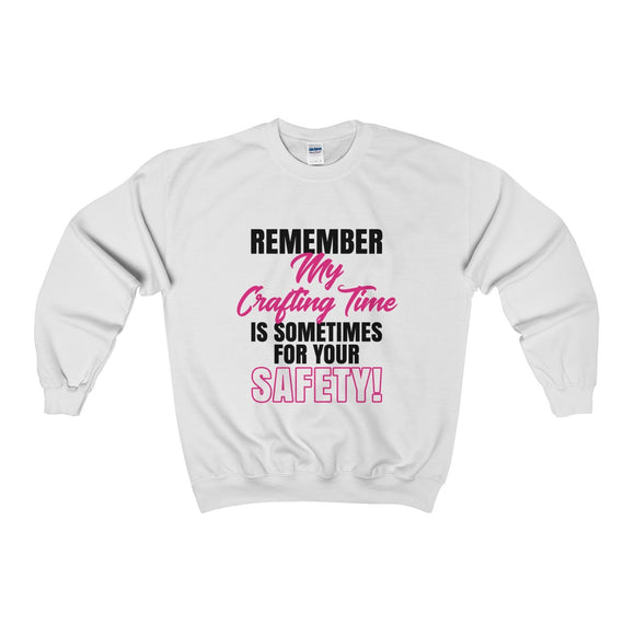 Remember My Crafting Time Is Sometimes For Your Safety Unisex Heavy Blend™ Crewneck Sweatshirt