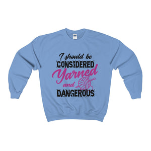 I Should Be Considered Yarned and Dangerous Unisex Heavy Blend™ Crewneck Sweatshirt