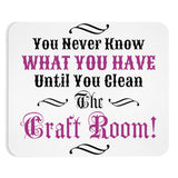 You Never Know What You Have Until You Clean The Craft Room! Mousepad