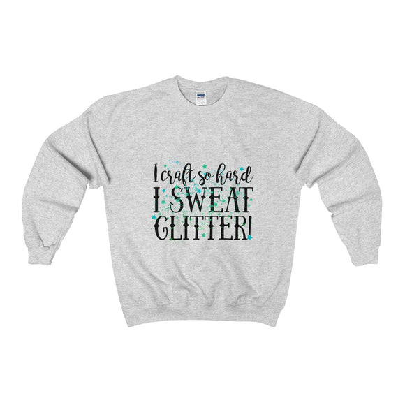 I Craft So Hard I Sweat Glitter Unisex Heavy Blend™ Crewneck  Sweatshirt