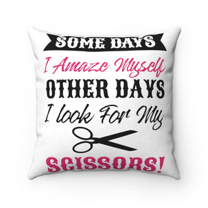 Somedays I Amaze Myself Other Days I Look For My Scissors Spun Polyester Square Pillow