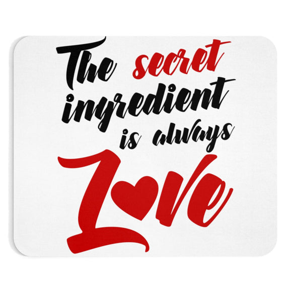 The Secret Ingredient Is Always Love Mousepad