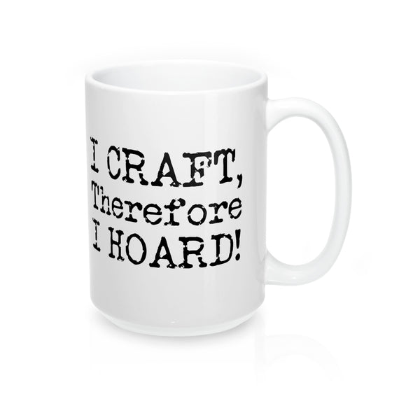 I Craft, Therefore I Hoard! Mug 15oz