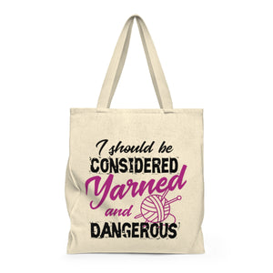 I Should Be Considered Yarned and Dangerous Shoulder Tote Bag - Roomy