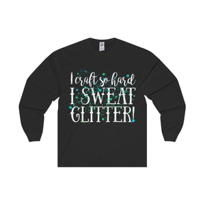 I Craft So Hard I Sweat Glitter Unisex Long Sleeve Tee