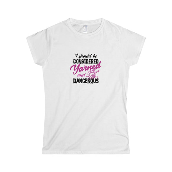 I Should Be Considered Yarned and Dangerous Women's Softstyle Tee