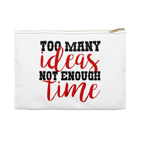 Too Many Ideas Not Enough Time Accessory Pouch