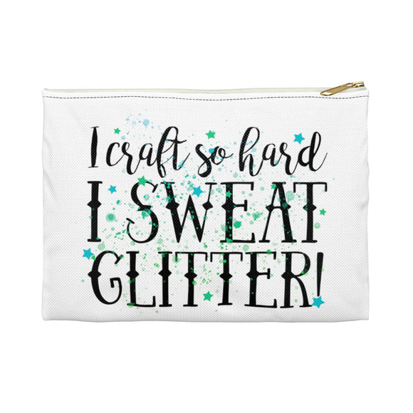 I Craft So Hard I Sweat Glitter Accessory Pouch